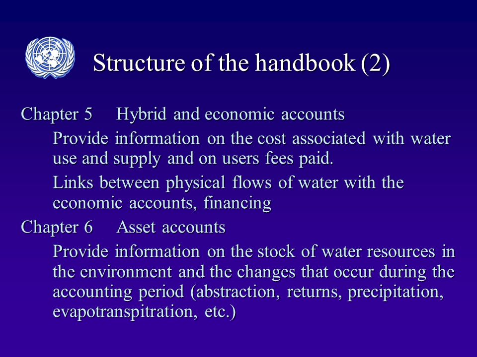 Structure of the handbook (2) Chapter 5Hybrid and economic accounts Provide information on the cost associated with water use and supply and on users fees paid.