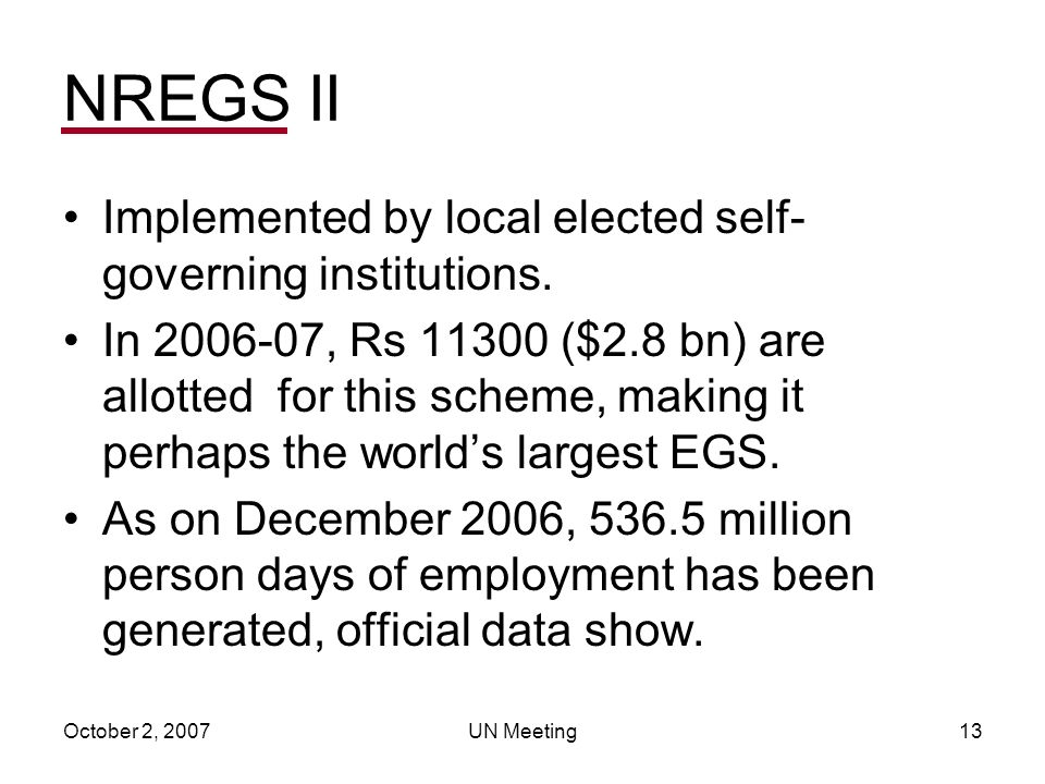 October 2, 2007UN Meeting13 NREGS II Implemented by local elected self- governing institutions.