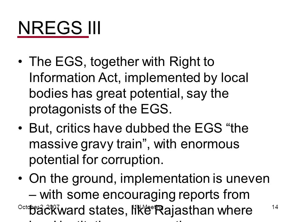 October 2, 2007UN Meeting14 NREGS III The EGS, together with Right to Information Act, implemented by local bodies has great potential, say the protag