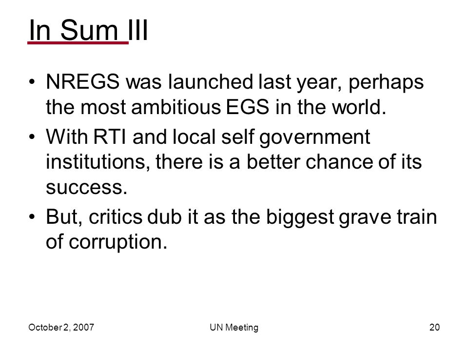 October 2, 2007UN Meeting20 In Sum III NREGS was launched last year, perhaps the most ambitious EGS in the world.