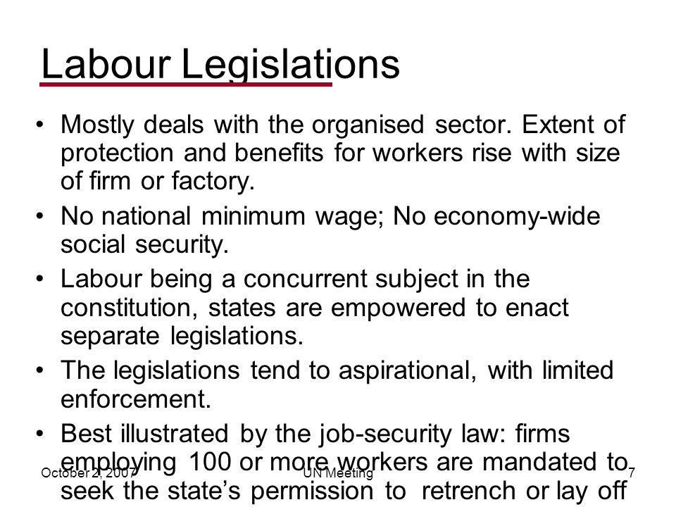 October 2, 2007UN Meeting7 Labour Legislations Mostly deals with the organised sector.