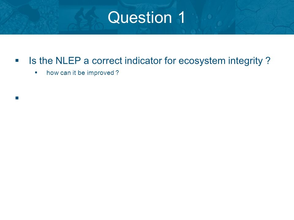 Question 1 Is the NLEP a correct indicator for ecosystem integrity how can it be improved