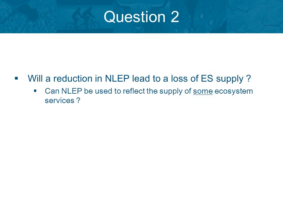 Question 2 Will a reduction in NLEP lead to a loss of ES supply .