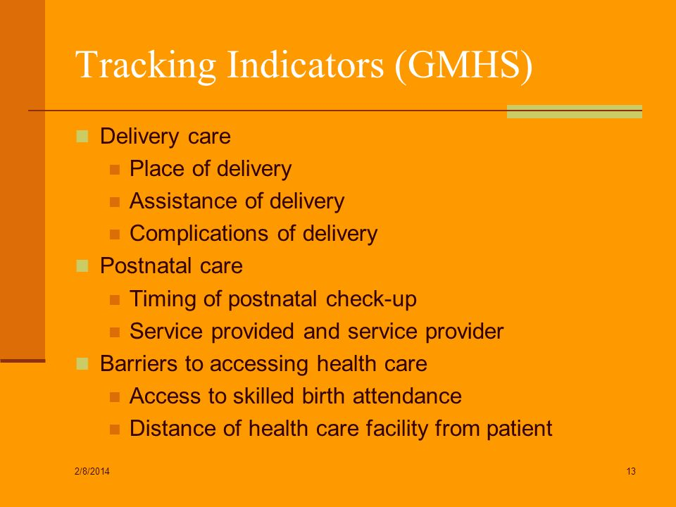 Tracking Indicators (GMHS) Delivery care Place of delivery Assistance of delivery Complications of delivery Postnatal care Timing of postnatal check-u