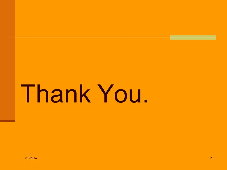 Thank You. 2/8/2014 20