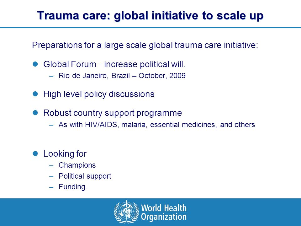 Trauma care: global initiative to scale up Preparations for a large scale global trauma care initiative: Global Forum - increase political will.