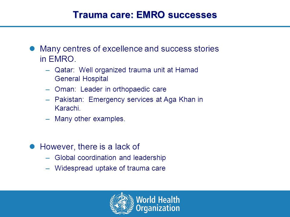 Trauma care: EMRO successes Many centres of excellence and success stories in EMRO.