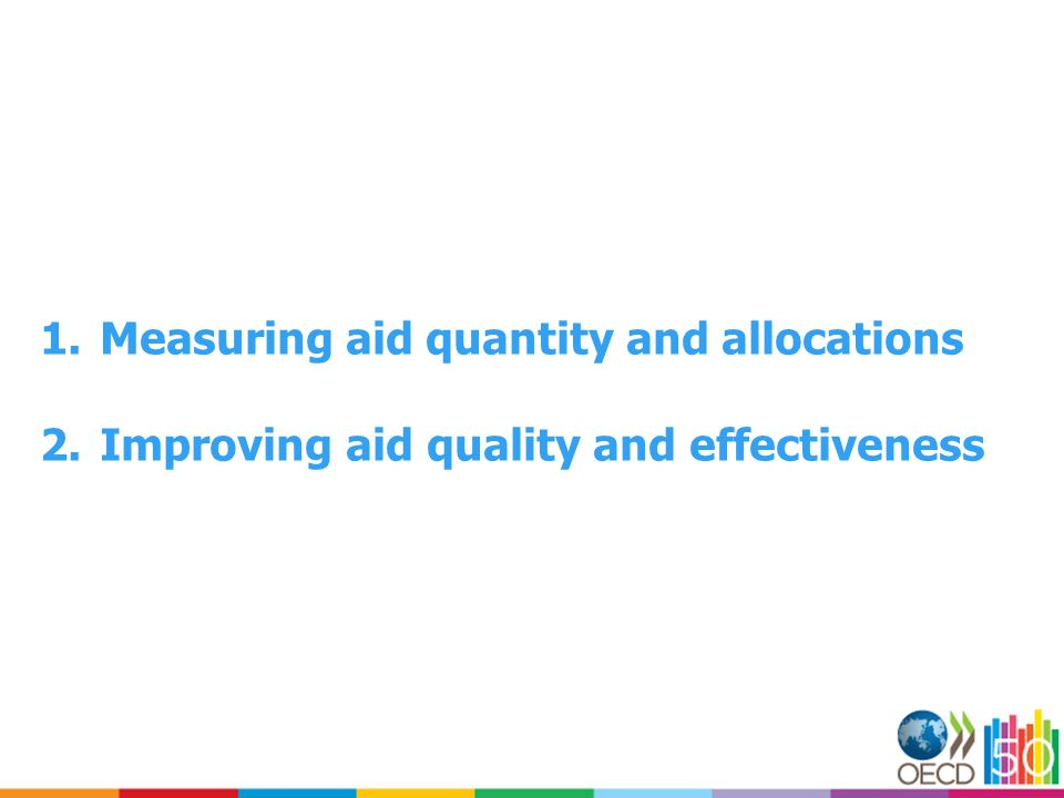 1.Measuring aid quantity and allocations 2.Improving aid quality and effectiveness