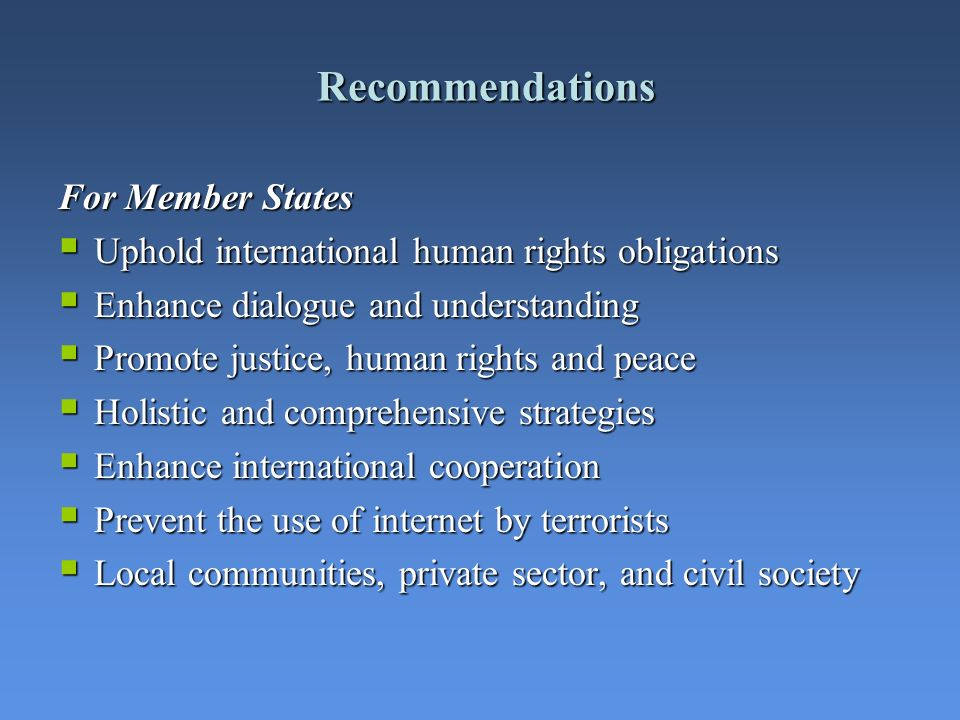 Recommendations For Member States Uphold international human rights obligations Uphold international human rights obligations Enhance dialogue and und