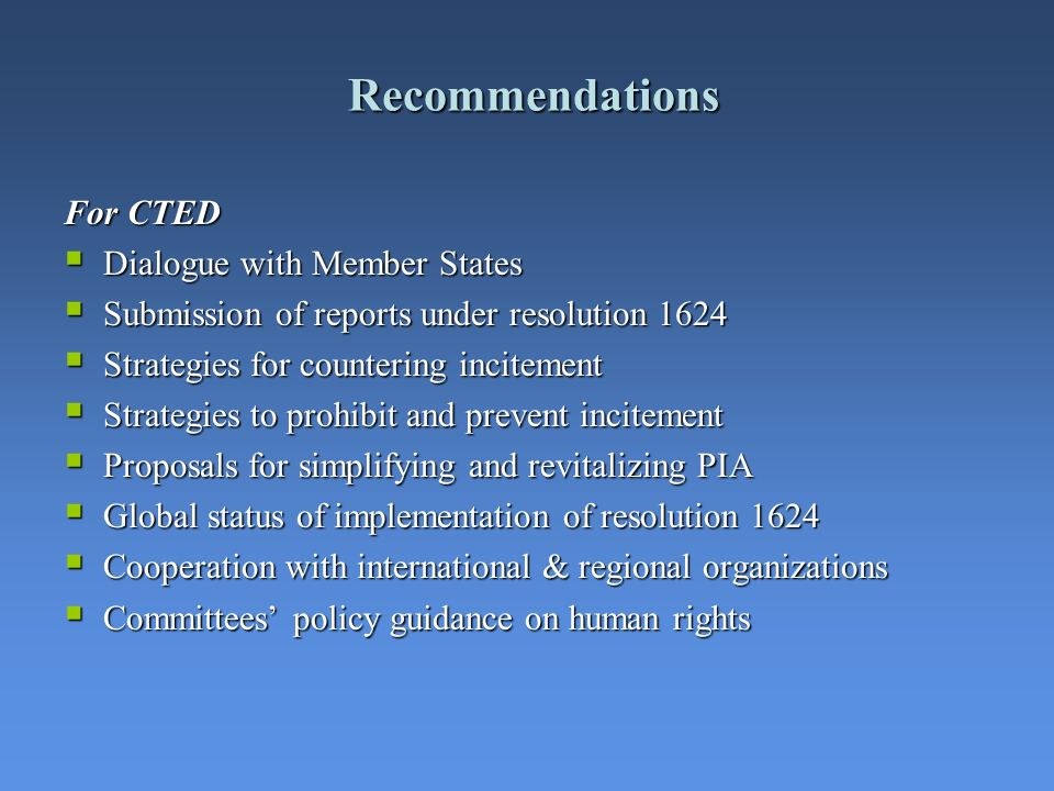 Recommendations For CTED Dialogue with Member States Dialogue with Member States Submission of reports under resolution 1624 Submission of reports und