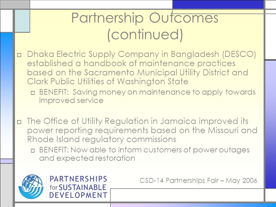 CSD-14 Partnerships Fair – May 2006 Partnership Outcomes (continued) Dhaka Electric Supply Company in Bangladesh (DESCO) established a handbook of mai