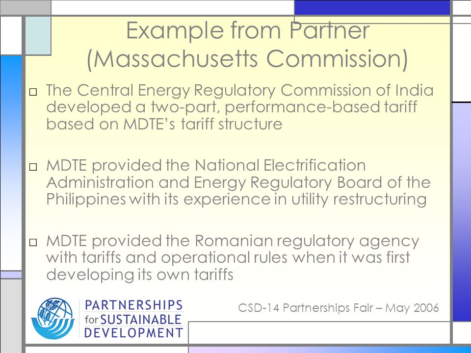 CSD-14 Partnerships Fair – May 2006 Example from Partner (Massachusetts Commission) The Central Energy Regulatory Commission of India developed a two-