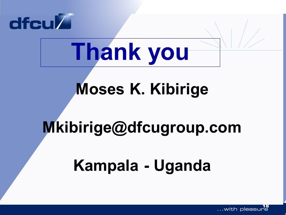 18 Moses K. Kibirige Mkibirige@dfcugroup.com Kampala - Uganda Thank youk Thank you