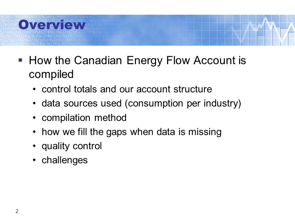 Overview How the Canadian Energy Flow Account is compiled control totals and our account structure data sources used (consumption per industry) compilation method how we fill the gaps when data is missing quality control challenges 2