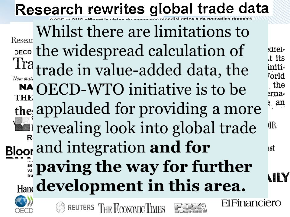 15 Whilst there are limitations to the widespread calculation of trade in value-added data, the OECD-WTO initiative is to be applauded for providing a