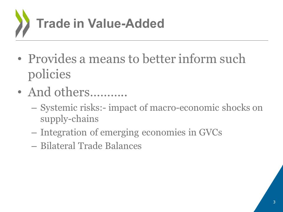 Trade in Value-Added Provides a means to better inform such policies And others……….. – Systemic risks:- impact of macro-economic shocks on supply-chai