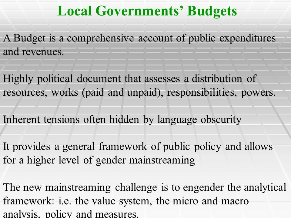 Local Governments Budgets A Budget is a comprehensive account of public expenditures and revenues.