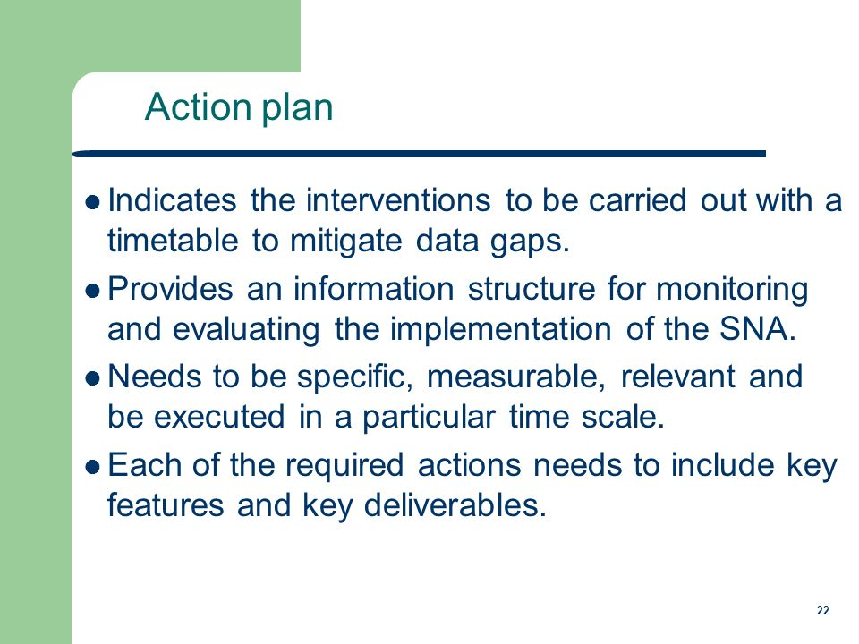 22 Indicates the interventions to be carried out with a timetable to mitigate data gaps.