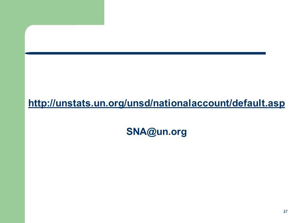 27 http://unstats.un.org/unsd/nationalaccount/default.asp SNA@un.org