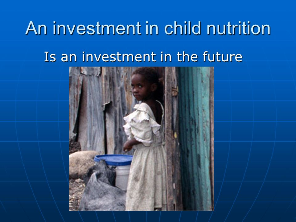 An investment in child nutrition Is an investment in the future