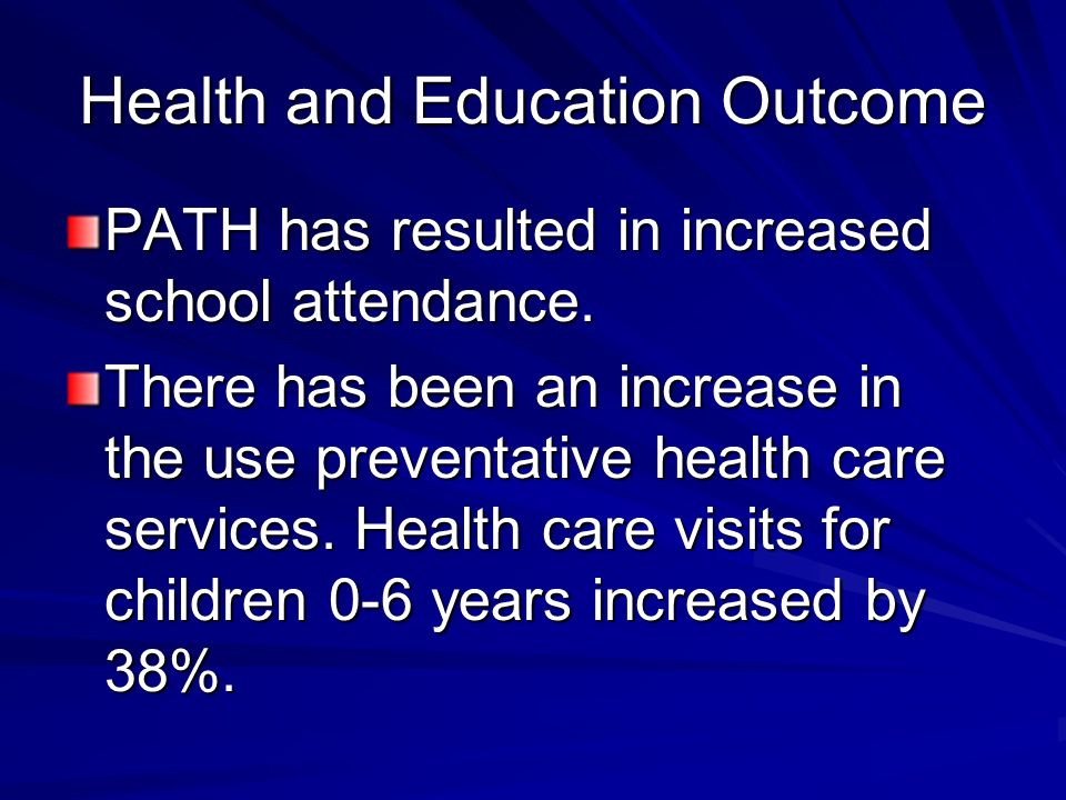 Health and Education Outcome PATH has resulted in increased school attendance.