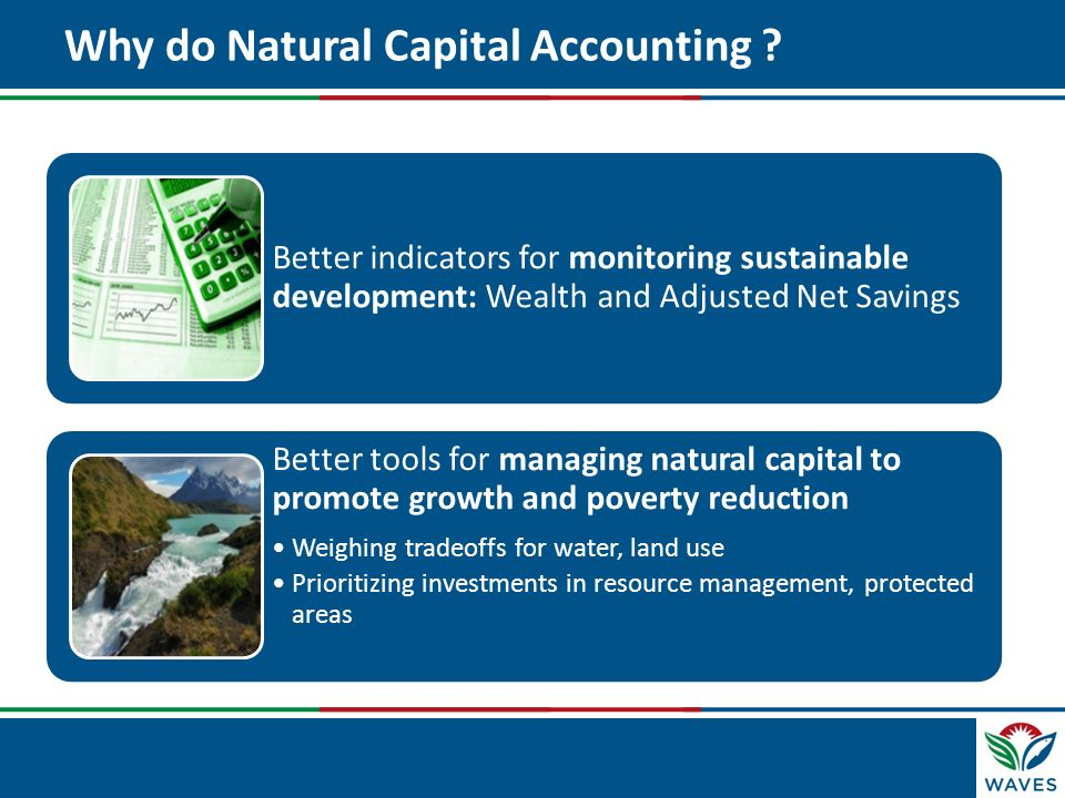 Click to edit Master title style Why do Natural Capital Accounting ? Better indicators for monitoring sustainable development: Wealth and Adjusted Net