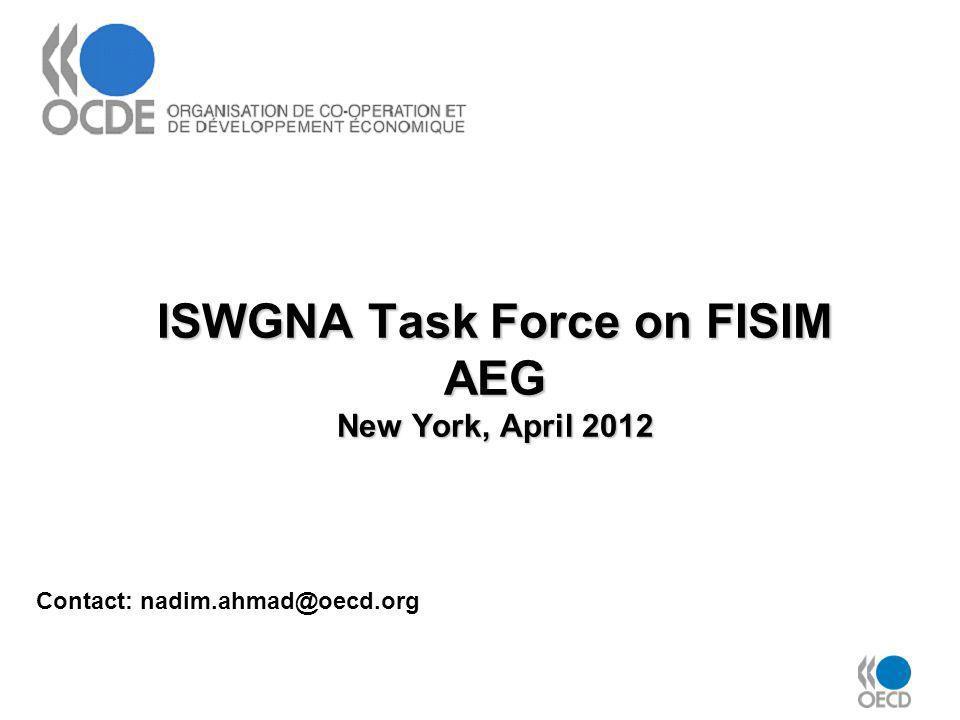 ISWGNA Task Force on FISIM AEG New York, April 2012 Contact: nadim.ahmad@oecd.org