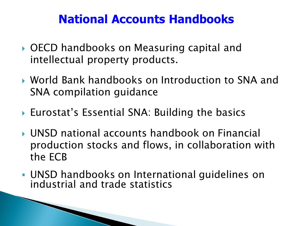 OECD handbooks on Measuring capital and intellectual property products. World Bank handbooks on Introduction to SNA and SNA compilation guidance Euros