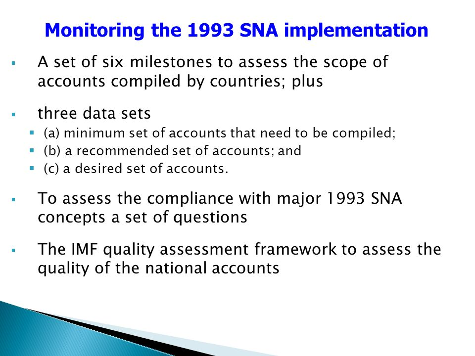A set of six milestones to assess the scope of accounts compiled by countries; plus three data sets (a) minimum set of accounts that need to be compiled; (b) a recommended set of accounts; and (c) a desired set of accounts.