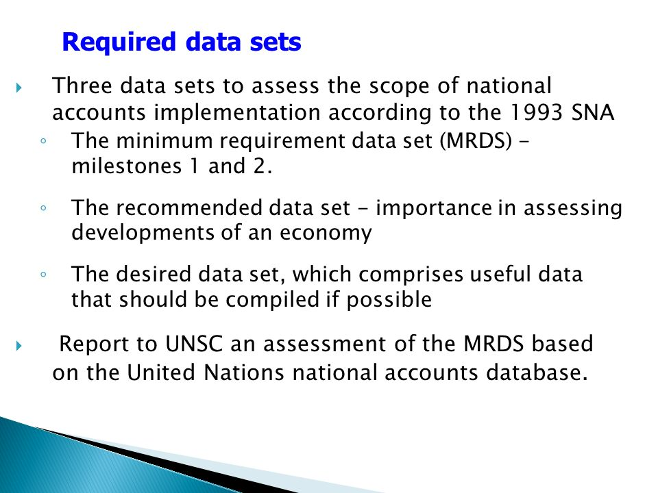 Three data sets to assess the scope of national accounts implementation according to the 1993 SNA The minimum requirement data set (MRDS) - milestones 1 and 2.