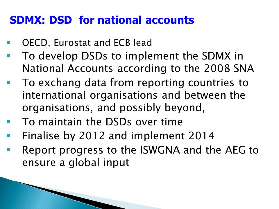 OECD, Eurostat and ECB lead To develop DSDs to implement the SDMX in National Accounts according to the 2008 SNA To exchang data from reporting countr