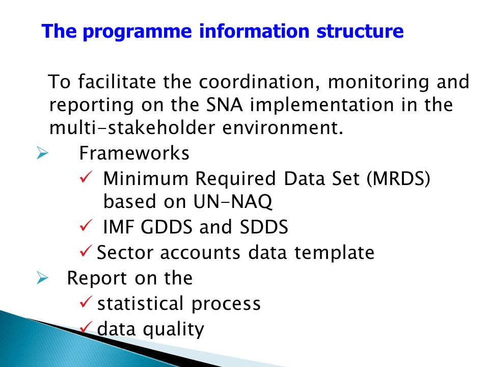 To facilitate the coordination, monitoring and reporting on the SNA implementation in the multi-stakeholder environment. Frameworks Minimum Required D