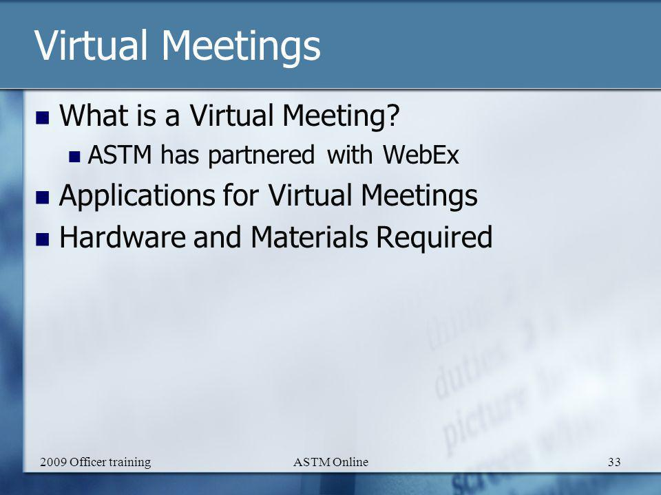 2009 Officer trainingASTM Online33 Virtual Meetings What is a Virtual Meeting.