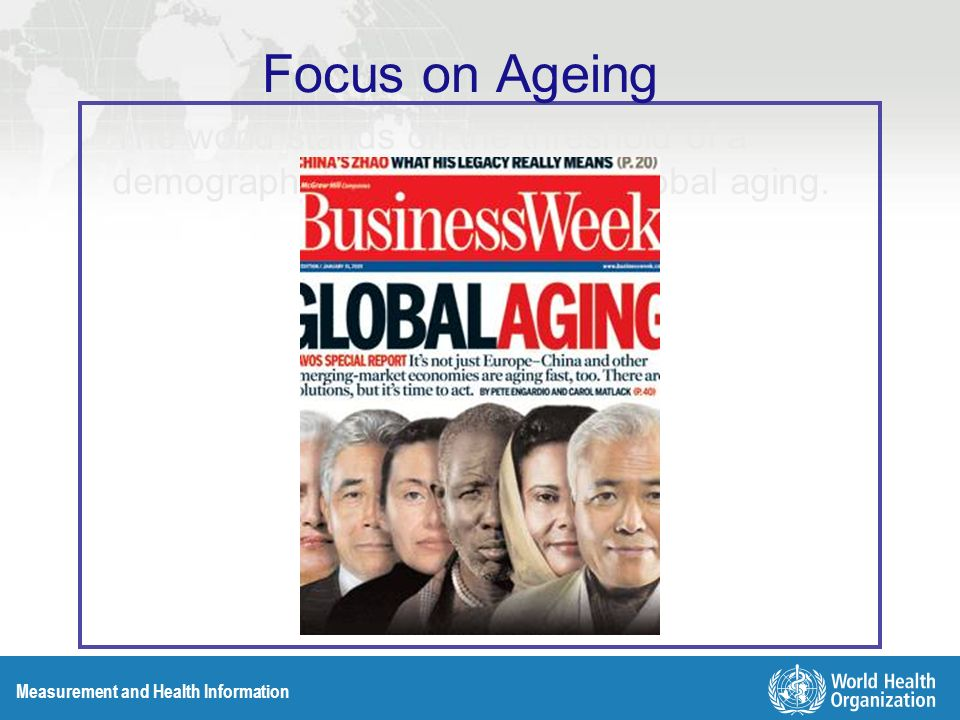 Measurement and Health Information The world stands on the threshold of a demographic revolution called global aging.