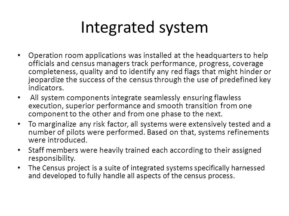 Integrated system Operation room applications was installed at the headquarters to help officials and census managers track performance, progress, cov