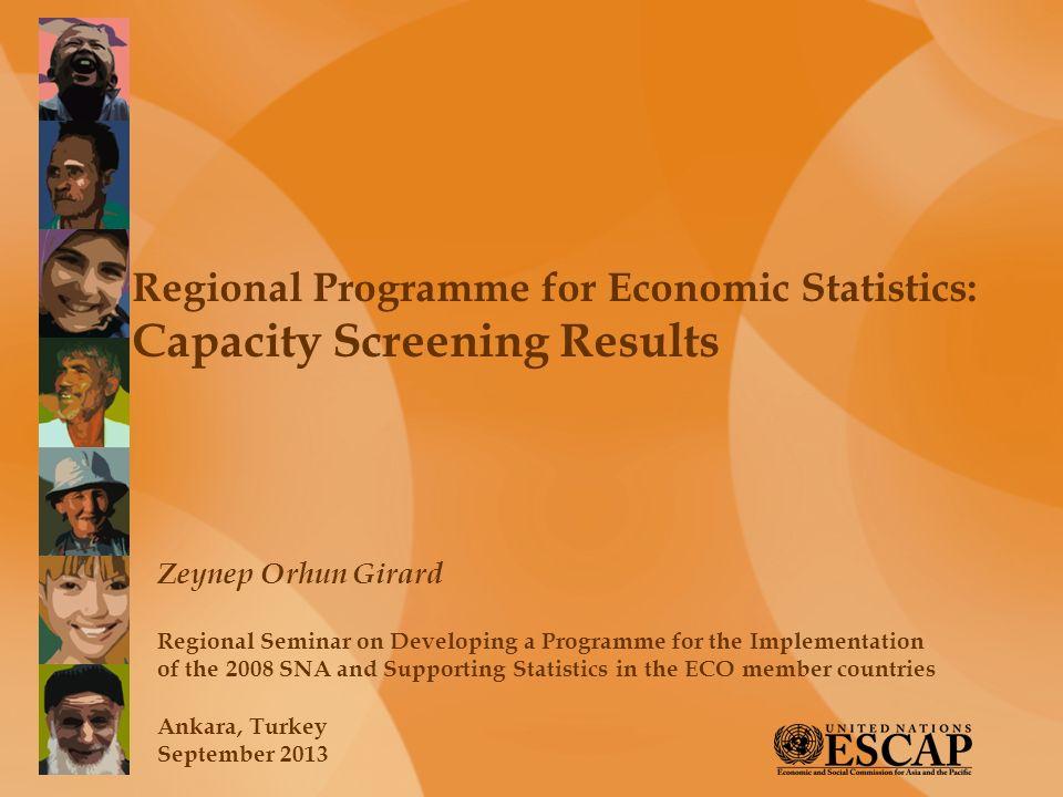 Regional Programme for Economic Statistics: Capacity Screening Results Zeynep Orhun Girard Regional Seminar on Developing a Programme for the Implemen