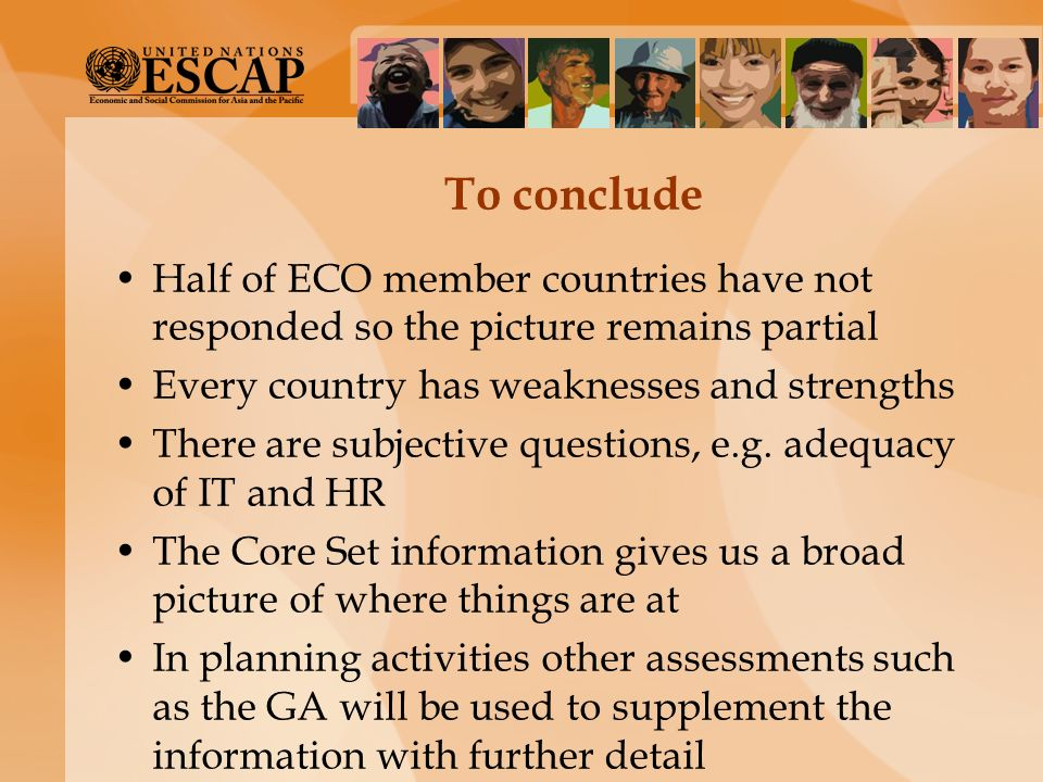 To conclude Half of ECO member countries have not responded so the picture remains partial Every country has weaknesses and strengths There are subjec