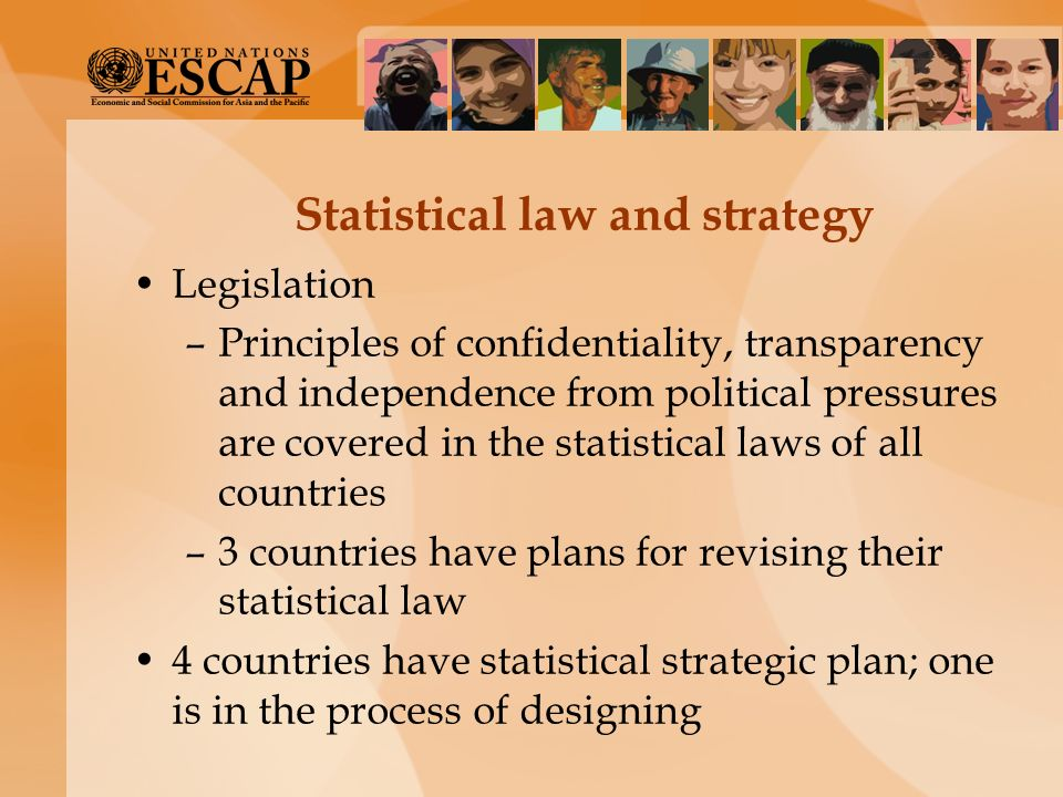 Statistical law and strategy Legislation –Principles of confidentiality, transparency and independence from political pressures are covered in the sta