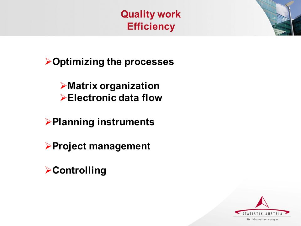 Quality work Efficiency Optimizing the processes Matrix organization Electronic data flow Planning instruments Project management Controlling