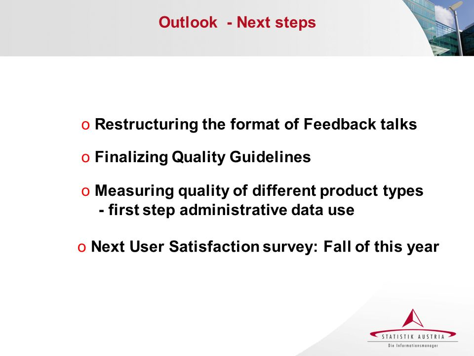 Outlook - Next steps o Restructuring the format of Feedback talks o Measuring quality of different product types - first step administrative data use