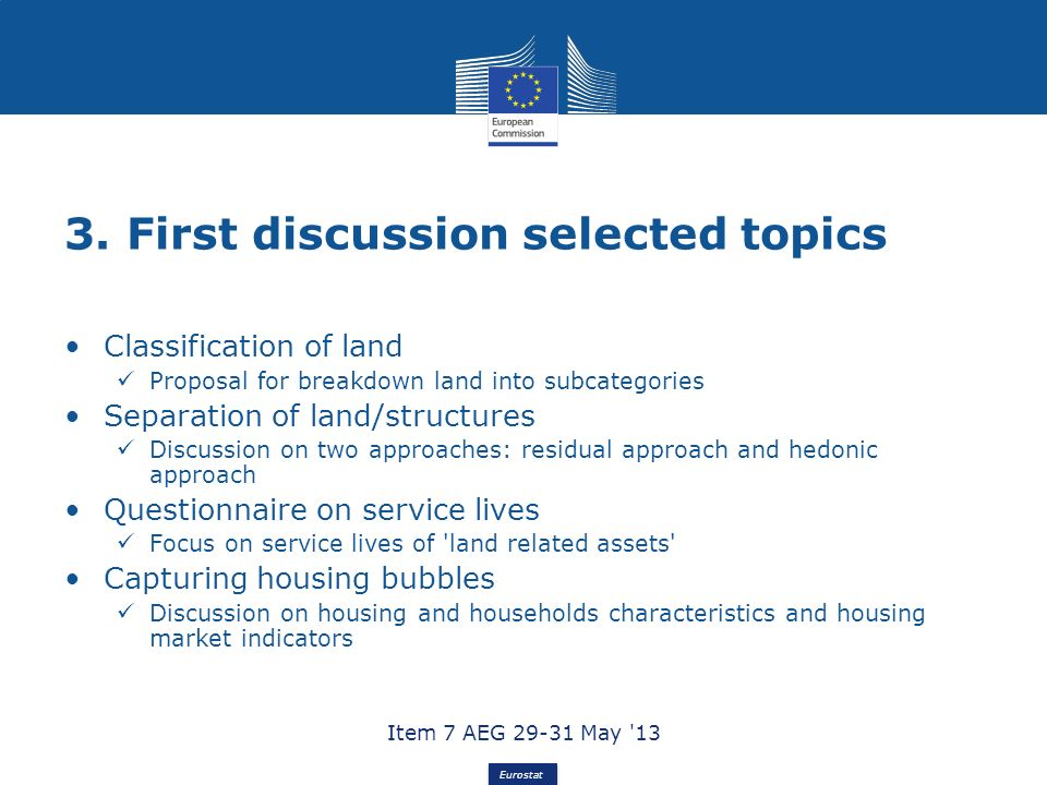 Eurostat 3. First discussion selected topics Classification of land Proposal for breakdown land into subcategories Separation of land/structures Discu
