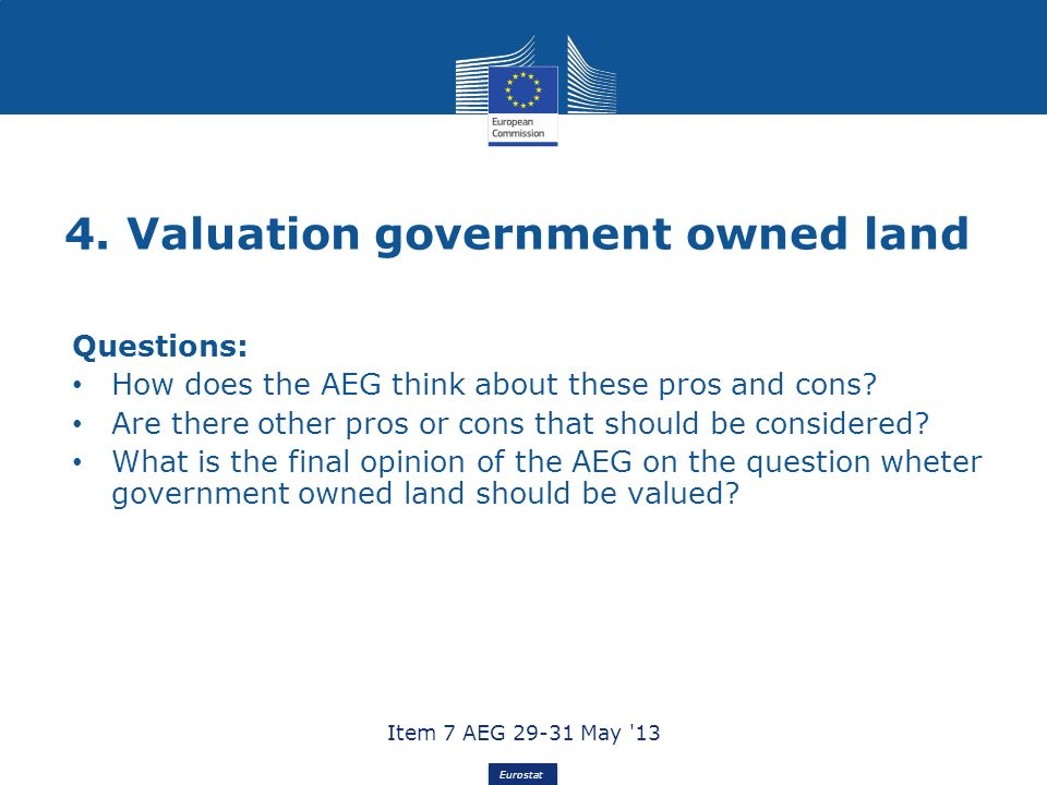 Eurostat 4. Valuation government owned land Questions: How does the AEG think about these pros and cons? Are there other pros or cons that should be c