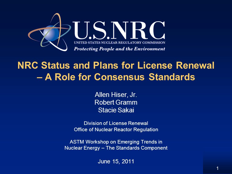 1 NRC Status and Plans for License Renewal – A Role for Consensus Standards Allen Hiser, Jr.