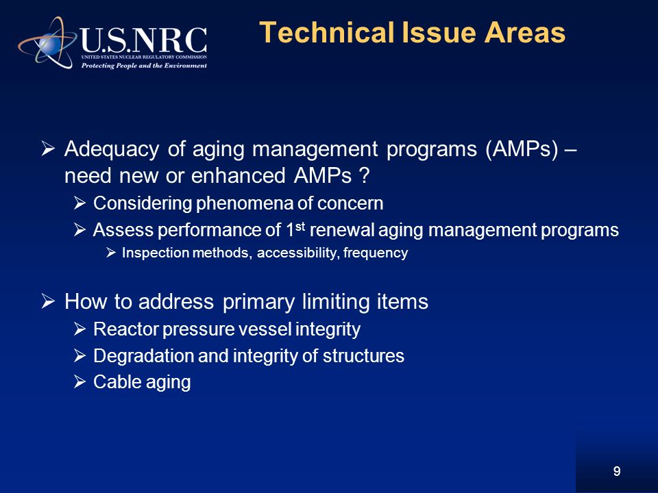 Technical Issue Areas Adequacy of aging management programs (AMPs) – need new or enhanced AMPs .