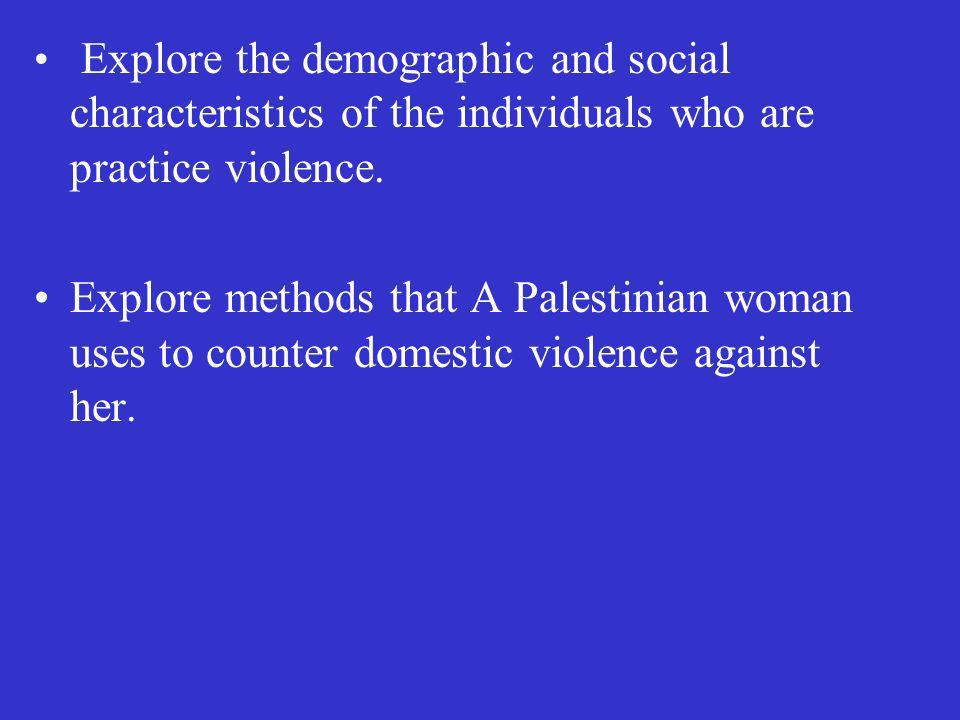 Explore the demographic and social characteristics of the individuals who are practice violence. Explore methods that A Palestinian woman uses to coun
