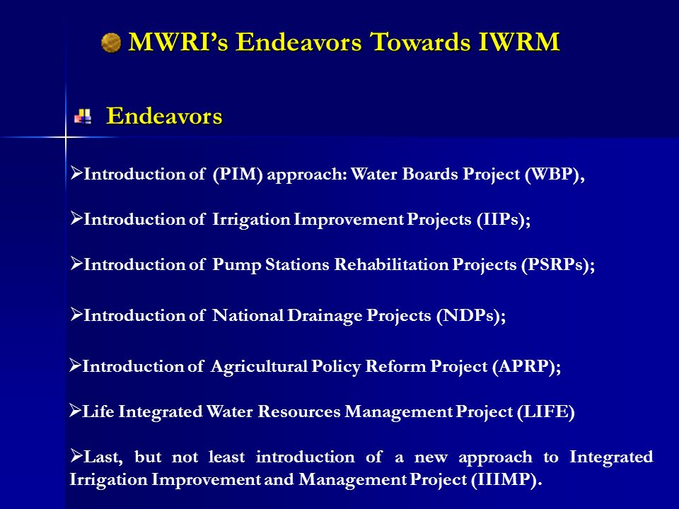 MWRIs Endeavors Towards IWRM MWRIs Endeavors Towards IWRM Introduction of Irrigation Improvement Projects (IIPs); Introduction of National Drainage Pr