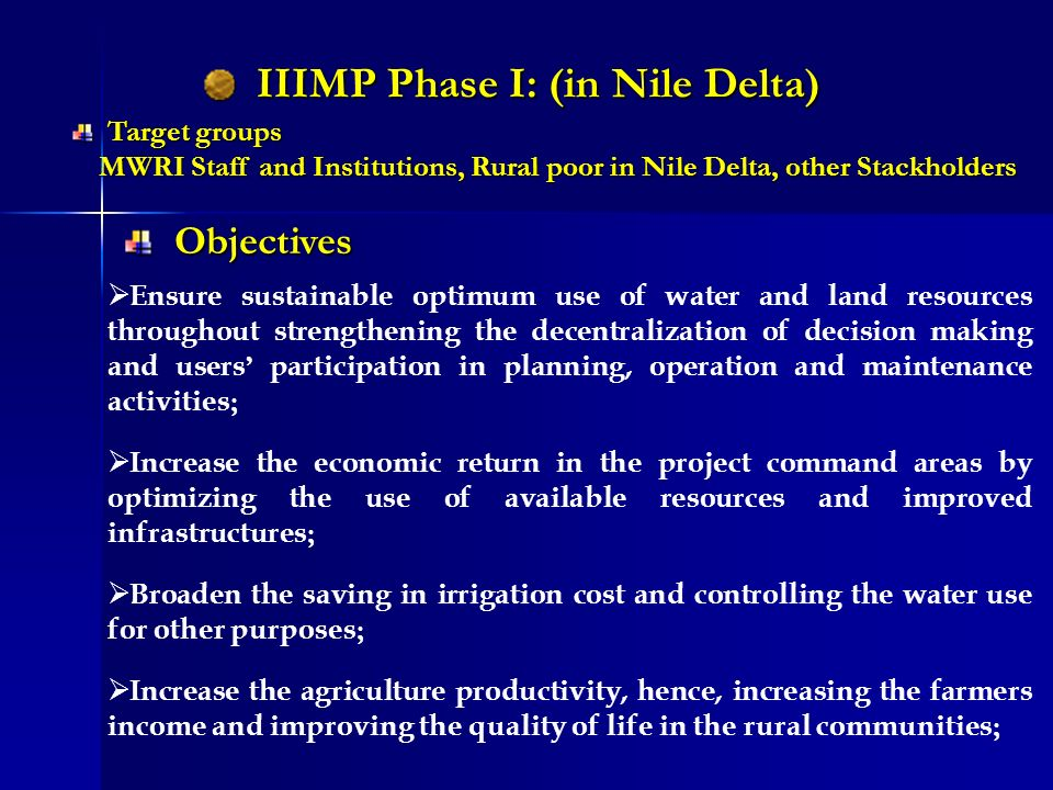 IIIMP Phase I: (in Nile Delta) IIIMP Phase I: (in Nile Delta) Ensure sustainable optimum use of water and land resources throughout strengthening the