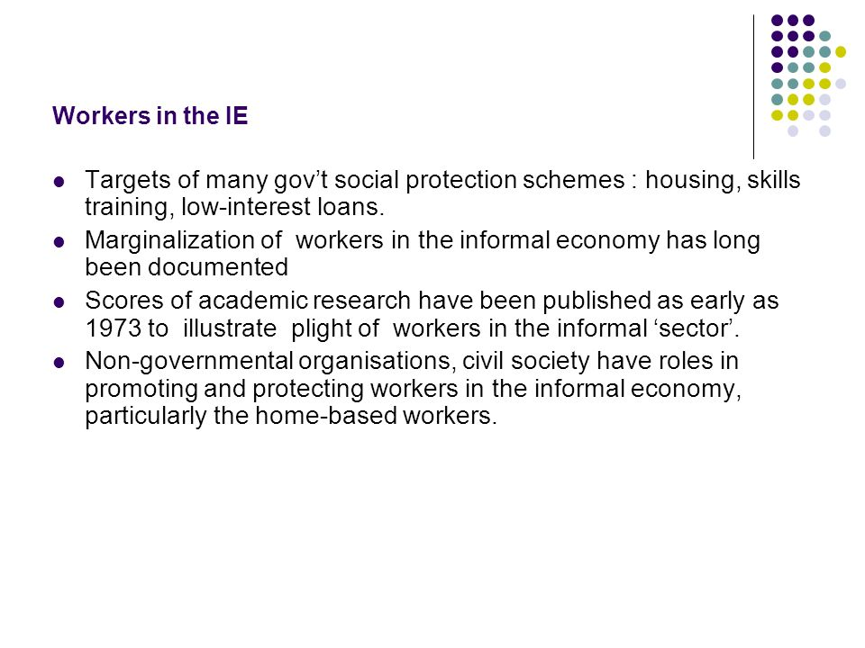 Workers in the IE Targets of many govt social protection schemes : housing, skills training, low-interest loans.
