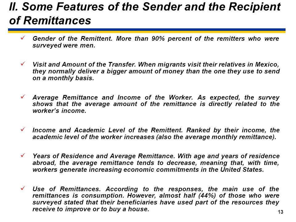 12 II. Some Features of the Sender and the Recipient of Remittances Surveys compiled by Banco de México in northern border cities from Mexican migrant