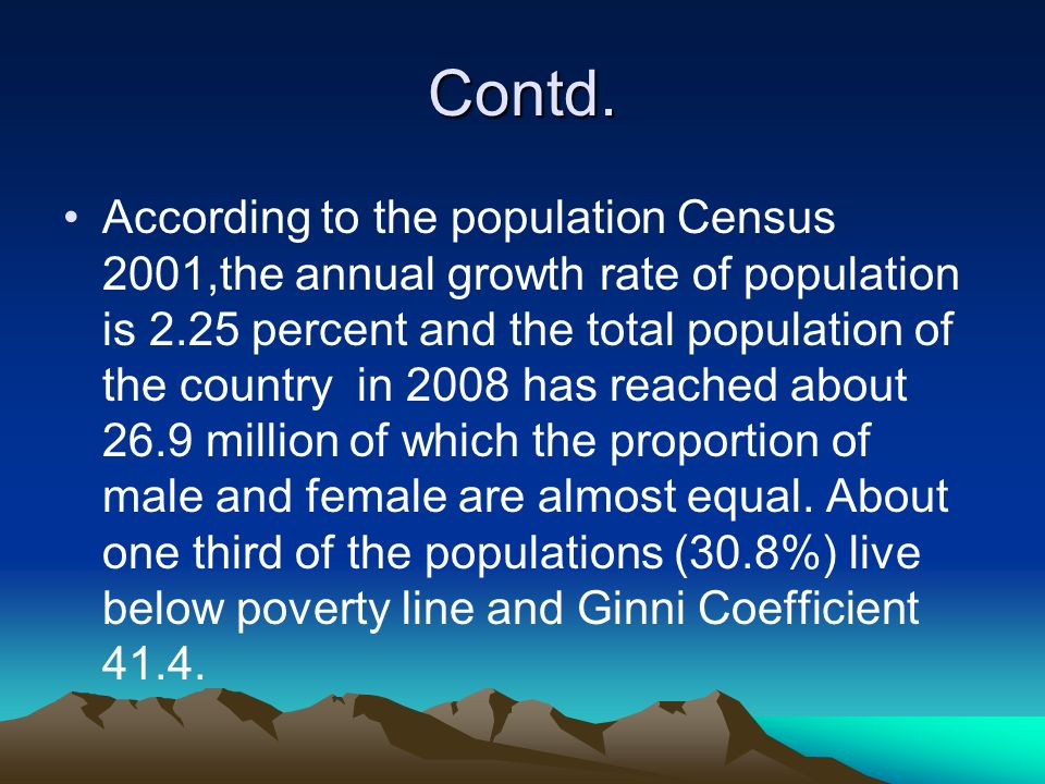 Contd. According to the population Census 2001,the annual growth rate of population is 2.25 percent and the total population of the country in 2008 ha